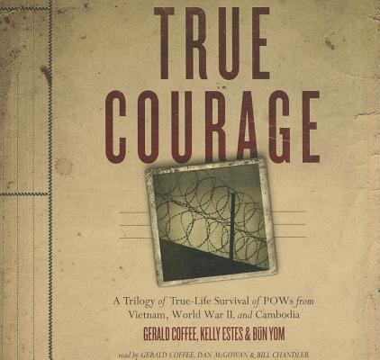 True Courage: A Trilogy of True-Life Survival of POWs from Vietnam, World War II, and Cambodia Cover Image