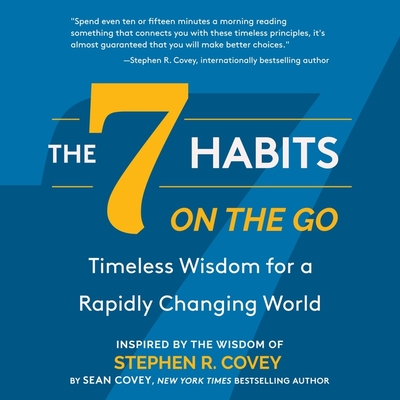 The 7 Habits on the Go Lib/E: Timeless Wisdom for a Rapidly Changing World Cover Image