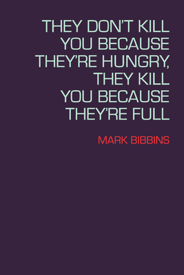 They Don't Kill You Because They're Hungry, They Kill You Because They're Full Cover