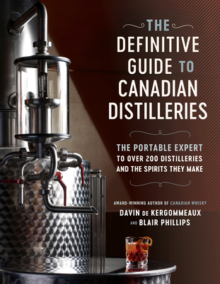 The Definitive Guide to Canadian Distilleries: The Portable Expert to Over 200 Distilleries and the Spirits they Make (From Absinthe to Whisky, and Everything in Between) Cover Image