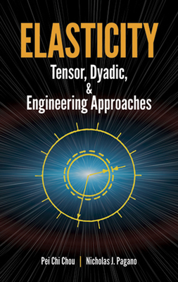 Elasticity: Tensor, Dyadic, and Engineering Approaches (Dover Books on Engineering) Cover Image