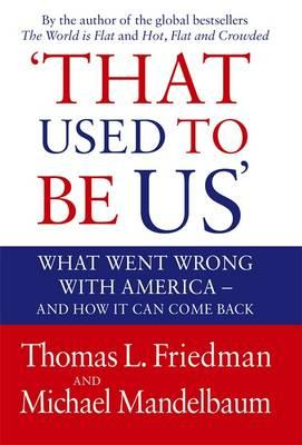 That Used to Be Us: What Went Wrong with America - And How It Can Come Back. by Thomas L. Friedman, Michael Mandelbaum Cover Image