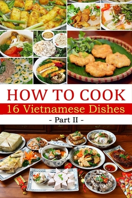 How to cook 16 Vietnamese dishes (Part 2)- Denise Hoethke Cover Image