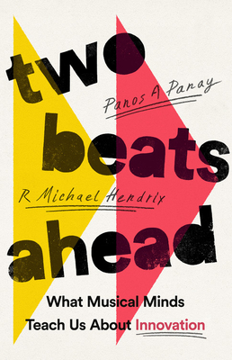 Two Beats Ahead: What Musical Minds Teach Us About Innovation Cover Image