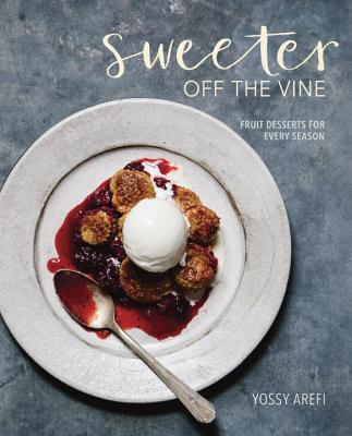Sweeter off the Vine: Fruit Desserts for Every Season [A Cookbook] Cover Image