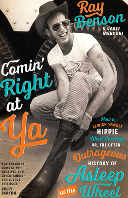 Comin' Right at Ya: How a Jewish Yankee Hippie Went Country, Or, the Often Outrageous History of Asleep at the Wheel (Brad and Michele Moore Roots Music) Cover Image