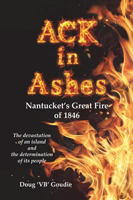 Ack in Ashes: Nantucket's Great Fire of 1846 Cover Image