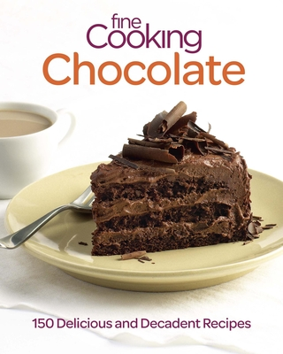 Fine Cooking Chocolate: 150 Delicious and Decadent Recipes Cover Image