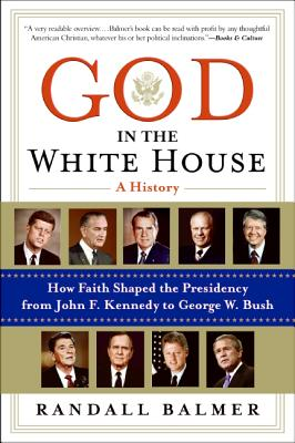 God in the White House: A History: How Faith Shaped the Presidency from John F. Kennedy to George W. Bush Cover Image