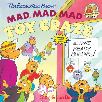 The Berenstain Bears' Mad, Mad, Mad Toy Craze (First Time Books(R)) Cover Image