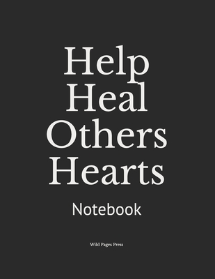 Help Heal Others Hearts: Notebook Cover Image