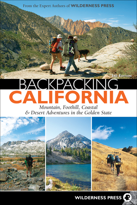 Backpacking California: Mountain, Foothill, Coastal & Desert Adventures in the Golden State Cover Image