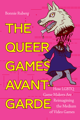 The Queer Games Avant-Garde: How LGBTQ Game Makers Are Reimagining the Medium of Video Games Cover Image
