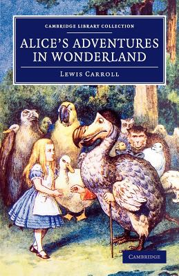 Alice's Adventures in Wonderland (Cambridge Library Collection - Fiction and Poetry) Cover Image