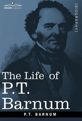 The Life of P.T. Barnum (Cosimo Classics Biography) Cover Image