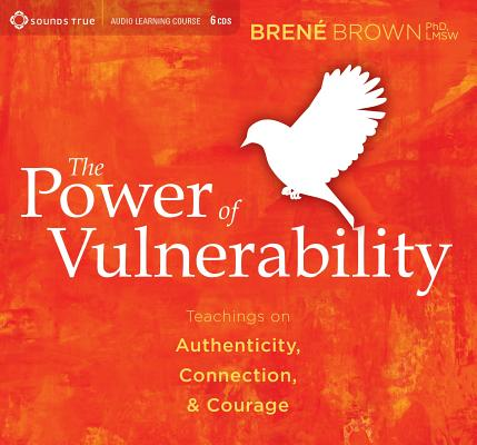 The Power of Vulnerability: Teachings on Authenticity, Connection, and Courage Cover Image