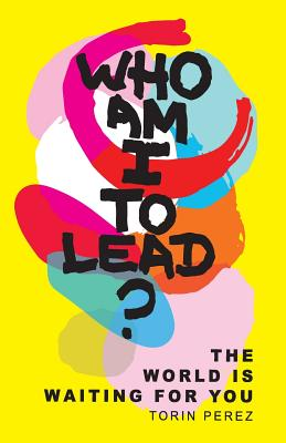 Who Am I to Lead?: The World Is Waiting for You Cover Image
