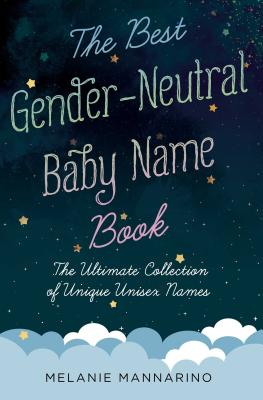 The Best Gender-Neutral Baby Name Book: The Ultimate Collection of Unique Unisex Names Cover Image