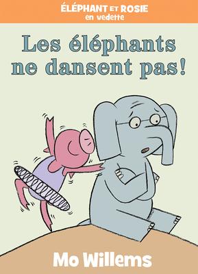 Éléphant Et Rosie: Les Éléphants Ne Dansent Pas! = Elephants Cannot Dance! Cover Image