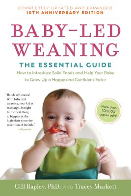 Baby-Led Weaning, Completely Updated and Expanded Tenth Anniversary Edition: The Essential Guide—How to Introduce Solid Foods and Help Your Baby to Grow Up a Happy and Confident Eater Cover Image