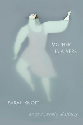 Mother Is a Verb: An Unconventional History Cover Image