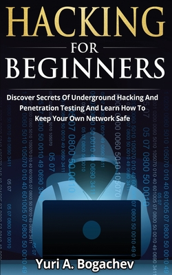 Hacking For Beginners: Discover Secrets Of Underground Hacking And Penetration Testing And Learn How To Keep Your Own Network Safe Cover Image