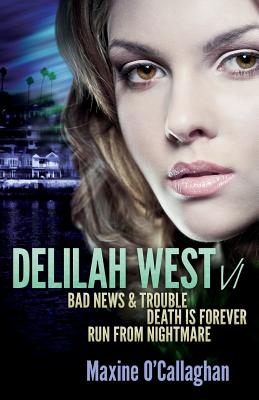 Delilah West V1: BAD NEWS & TROUBLE, DEATH IS FOREVER and RUN FROM NIGHTMARE Cover Image