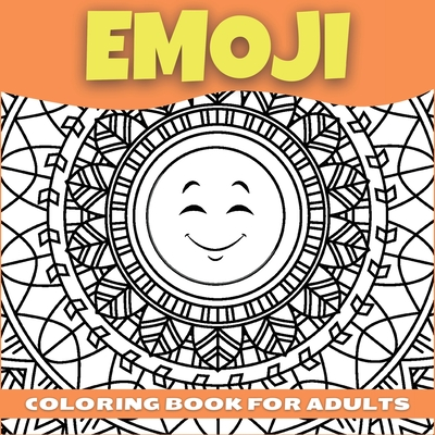 Emoji Coloring Book For Adults, Teenagers and Kids: Amazing Collection of Cool and Fun Emoji Mandala Coloring Pages Relaxing and Stress Relieving Colo Cover Image