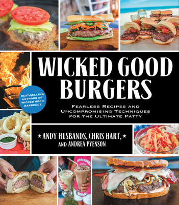 Wicked Good Burgers: Fearless Recipes and Uncompromising Techniques for the Ultimate Patty Cover Image