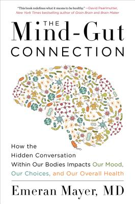The Mind-Gut Connection: How the Hidden Conversation Within Our Bodies Impacts Our Mood, Our Choices, and Our Overall Health Cover Image