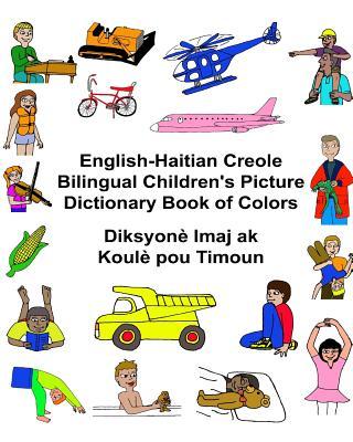 English-Haitian Creole Bilingual Children's Picture Dictionary Book of Colors Diksyonè Imaj ak Koulè pou Timoun Cover Image