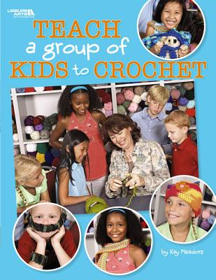 Teach a Group of Kids to Crochet (Leisure Arts #4266) Cover