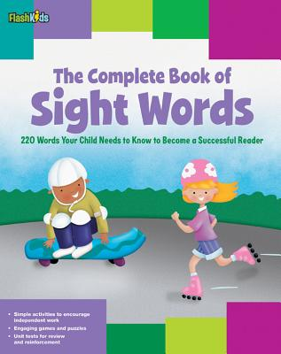 The Complete Book of Sight Words: 220 Words Your Child Needs to Know to Become a Successful Reader Cover Image