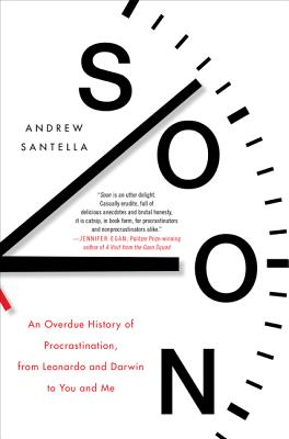 Soon: An Overdue History of Procrastination, from Leonardo and Darwin to You and Me Cover Image
