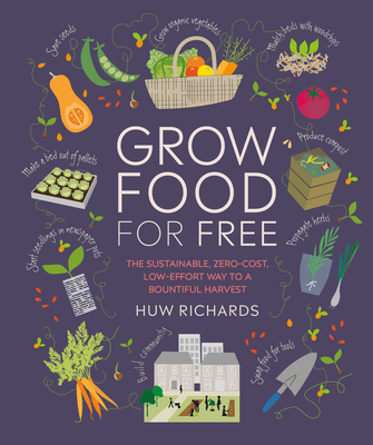 Grow Food For Free: The sustainable, zero-cost, low-effort way to a bountiful harvest Cover Image