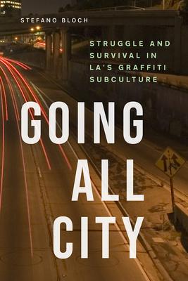Going All City: Struggle and Survival in LA's Graffiti Subculture Cover Image