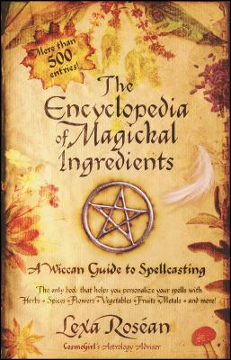 The Encyclopedia of Magickal Ingredients: A Wiccan Guide to Spellcasting Cover Image