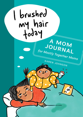 I Brushed My Hair Today: A Mom Journal for Mostly Together Moms Cover Image
