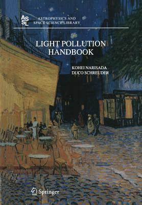 Light Pollution Handbook (Astrophysics and Space Science Library #322) Cover Image
