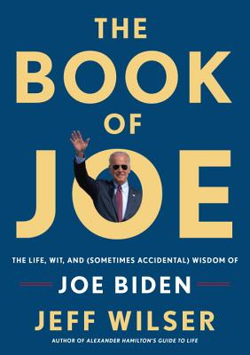 The Book of Joe: The Life, Wit, and (Sometimes Accidental) Wisdom of Joe Biden Cover Image