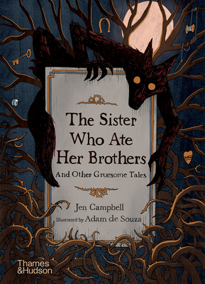 The Sister Who Ate Her Brothers: And Other Gruesome Tales Cover Image