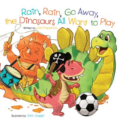 Rain, Rain, Go Away, the Dinosaurs All Want to Play Cover Image