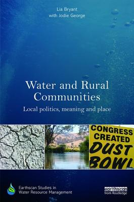 Water and Rural Communities: Local Politics, Meaning and Place (Earthscan Studies in Water Resource Management) Cover Image