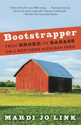 Bootstrapper: From Broke to Badass on a Northern Michigan Farm Cover Image