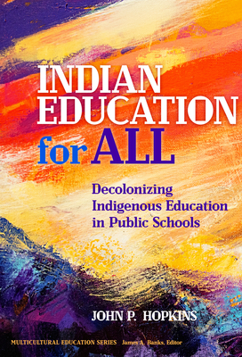 Indian Education for All: Decolonizing Indigenous Education in Public Schools (Multicultural Education) Cover Image