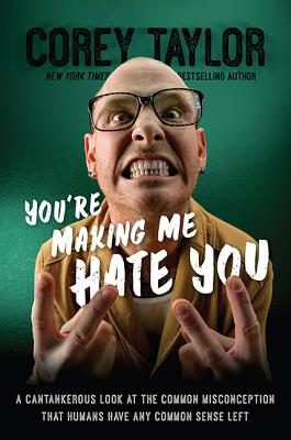 You're Making Me Hate You: A Cantankerous Look at the Common Misconception That Humans Have Any Common Sense Left Cover Image
