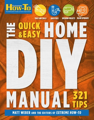 The Quick & Easy Home DIY Manual: 324 Tips:   Easy Instructions   Save Money   Be Your Own Contractor   324 Home Repair Guides Cover Image