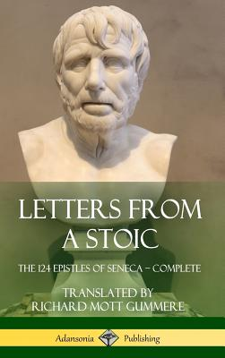 Letters from a Stoic: The 124 Epistles of Seneca - Complete (Hardcover) Cover Image