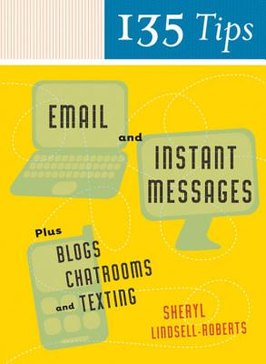 135 Tips on Email and Instant Messages: Plus Blogs, Chatrooms, and Texting Cover Image