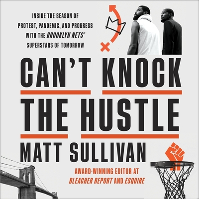 Can't Knock the Hustle Lib/E: Inside the Season of Protest, Pandemic, and Progress with the Brooklyn Nets' Superstars of Tomorrow Cover Image